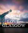 KEEP CALM AND LOVE  GLASGOW - Personalised Poster A4 size