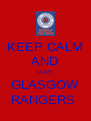 KEEP CALM AND LOVE GLASGOW RANGERS  - Personalised Poster A4 size