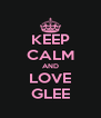 KEEP CALM AND LOVE GLEE - Personalised Poster A4 size