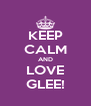 KEEP CALM AND LOVE GLEE! - Personalised Poster A4 size
