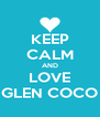 KEEP CALM AND LOVE GLEN COCO - Personalised Poster A4 size