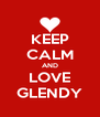 KEEP CALM AND LOVE GLENDY - Personalised Poster A4 size