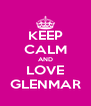 KEEP CALM AND LOVE GLENMAR - Personalised Poster A4 size