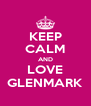 KEEP CALM AND LOVE GLENMARK - Personalised Poster A4 size