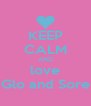 KEEP CALM AND love Glo and Sore - Personalised Poster A4 size
