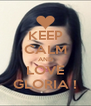 KEEP CALM AND LOVE GLORIA ! - Personalised Poster A4 size