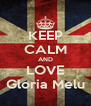 KEEP CALM AND LOVE Gloria Melu - Personalised Poster A4 size