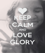 KEEP CALM AND LOVE GLORY - Personalised Poster A4 size
