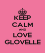 KEEP CALM AND LOVE GLOVELLE - Personalised Poster A4 size