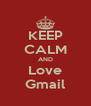 KEEP CALM AND Love Gmail - Personalised Poster A4 size