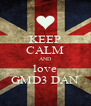 KEEP CALM AND love GMD3 DAN - Personalised Poster A4 size