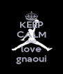 KEEP CALM AND love gnaoui - Personalised Poster A4 size