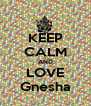 KEEP CALM AND LOVE Gnesha - Personalised Poster A4 size