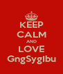 KEEP CALM AND LOVE GngSygIbu - Personalised Poster A4 size