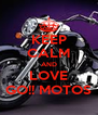 KEEP CALM AND LOVE GO!! MOTOS - Personalised Poster A4 size