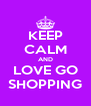 KEEP CALM AND LOVE GO SHOPPING - Personalised Poster A4 size