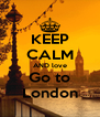 KEEP CALM AND love Go to London - Personalised Poster A4 size