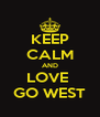 KEEP CALM AND LOVE  GO WEST - Personalised Poster A4 size