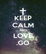 KEEP CALM AND LOVE .GO - Personalised Poster A4 size