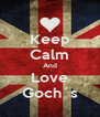 Keep Calm And Love Goch´s - Personalised Poster A4 size