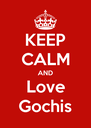KEEP CALM AND Love Gochis - Personalised Poster A4 size