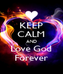 KEEP CALM AND Love God Forever - Personalised Poster A4 size