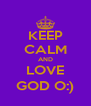 KEEP CALM AND LOVE GOD O:) - Personalised Poster A4 size