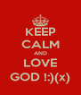 KEEP CALM AND LOVE GOD !:)(x) - Personalised Poster A4 size