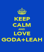 KEEP CALM AND LOVE GODA+LEAH - Personalised Poster A4 size