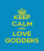 KEEP CALM AND LOVE GODDERS - Personalised Poster A4 size