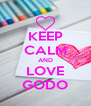 KEEP CALM AND LOVE GODO - Personalised Poster A4 size