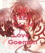 KEEP CALM AND Love  Goemon - Personalised Poster A4 size