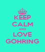 KEEP CALM AND LOVE GOHRING - Personalised Poster A4 size