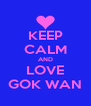 KEEP CALM AND LOVE GOK WAN - Personalised Poster A4 size