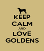 KEEP CALM AND LOVE GOLDENS - Personalised Poster A4 size