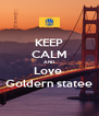 KEEP CALM AND Love  Goldern statee - Personalised Poster A4 size
