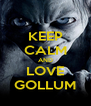 KEEP CALM AND LOVE GOLLUM - Personalised Poster A4 size