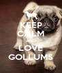 KEEP CALM AND LOVE GOLLUMS - Personalised Poster A4 size