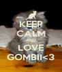 KEEP CALM AND LOVE GOMBII<3 - Personalised Poster A4 size
