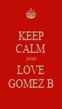 KEEP CALM AND LOVE GOMEZ B - Personalised Poster A4 size
