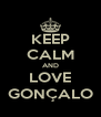 KEEP CALM AND LOVE GONÇALO - Personalised Poster A4 size