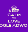 KEEP CALM AND LOVE GOOGLE ADWORDS - Personalised Poster A4 size