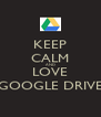 KEEP CALM AND LOVE GOOGLE DRIVE - Personalised Poster A4 size