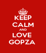 KEEP CALM AND LOVE  GOPZA  - Personalised Poster A4 size