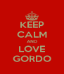 KEEP CALM AND LOVE GORDO - Personalised Poster A4 size