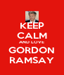KEEP CALM AND LOVE GORDON RAMSAY - Personalised Poster A4 size