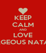 KEEP CALM AND LOVE GORGEOUS NATALIA - Personalised Poster A4 size