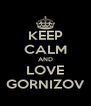 KEEP CALM AND LOVE GORNIZOV - Personalised Poster A4 size