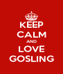 KEEP CALM AND LOVE GOSLING - Personalised Poster A4 size