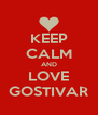 KEEP CALM AND LOVE GOSTIVAR - Personalised Poster A4 size